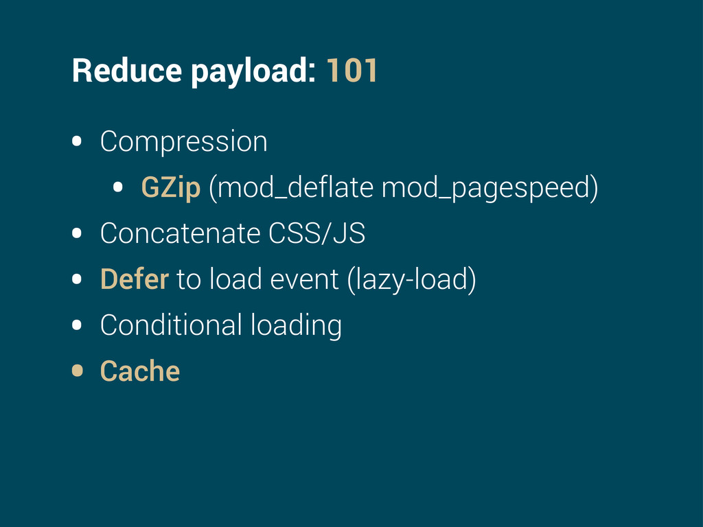 Reduce payload: 101 • Compression • GZip (mod_d...