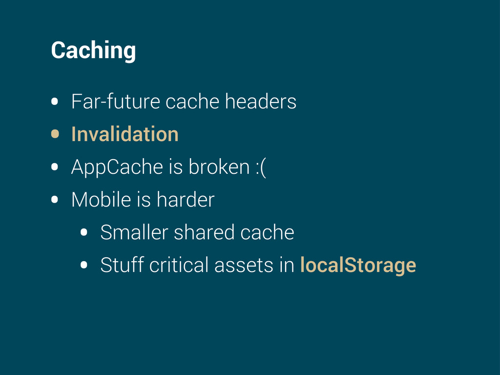 Caching • Far-future cache headers • Invalidati...