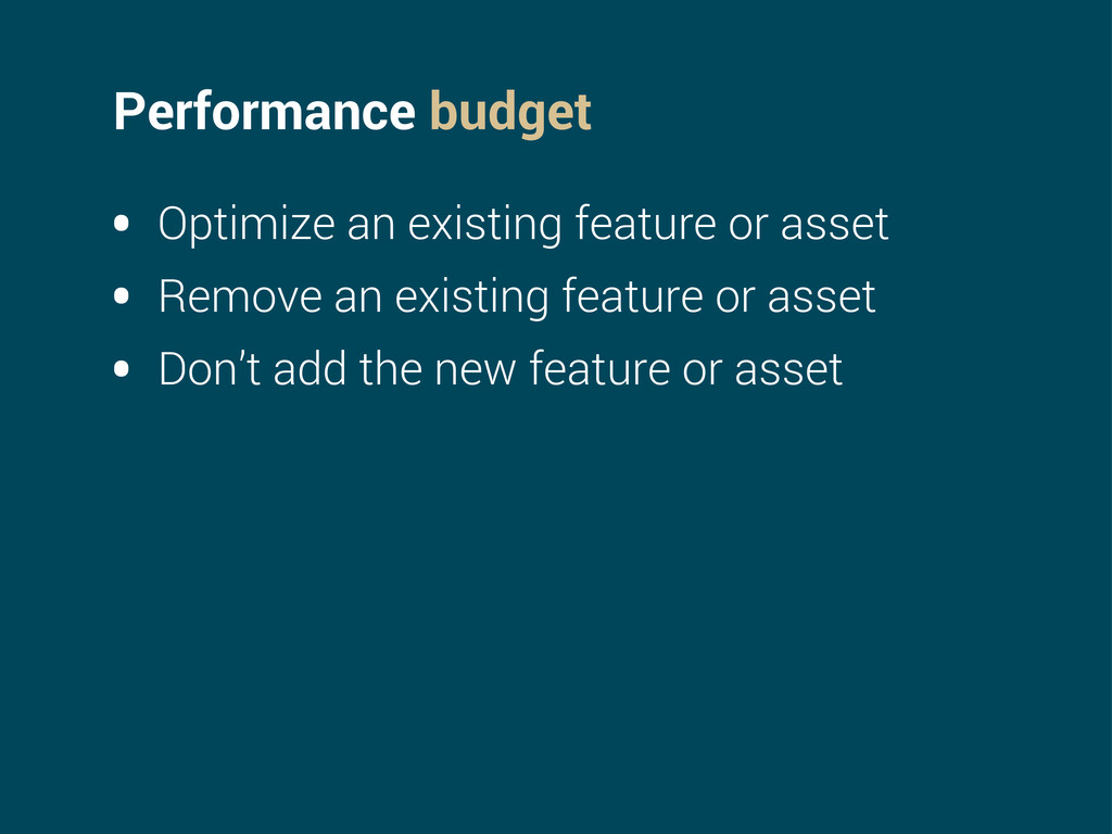 Performance budget • Optimize an existing featu...