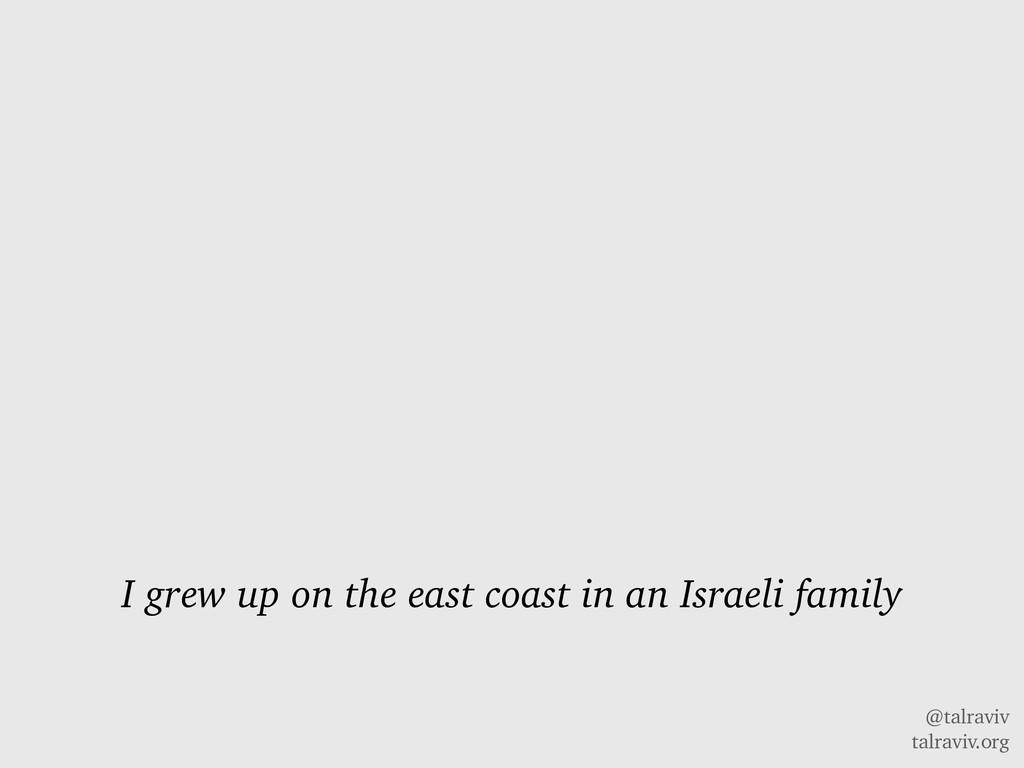 @talraviv talraviv.org I grew up on the east co...