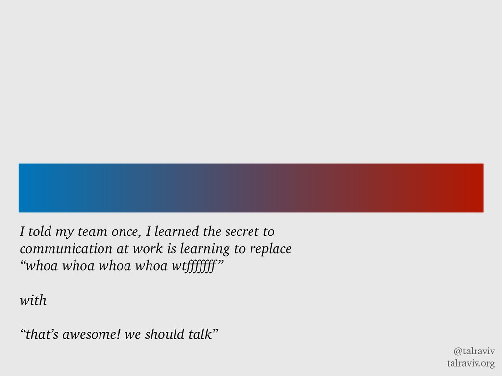 @talraviv talraviv.org I told my team once, I l...