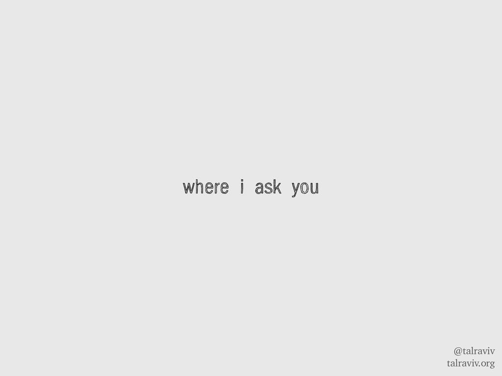 @talraviv talraviv.org where i ask you