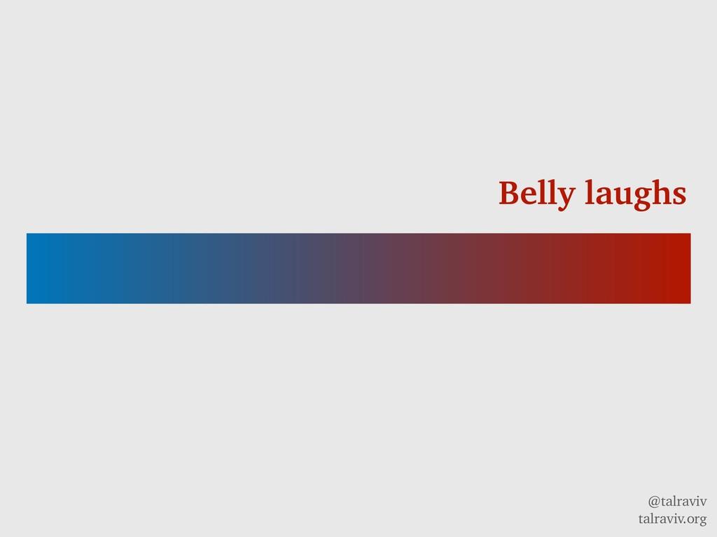 @talraviv talraviv.org Belly laughs