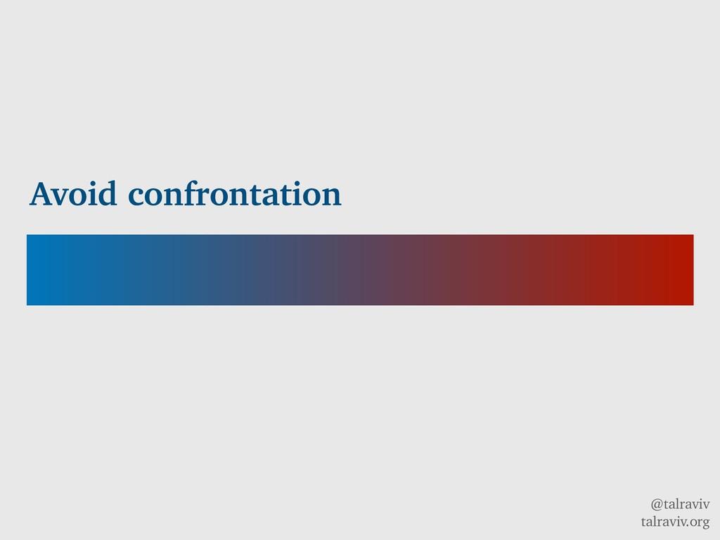 @talraviv talraviv.org Avoid confrontation