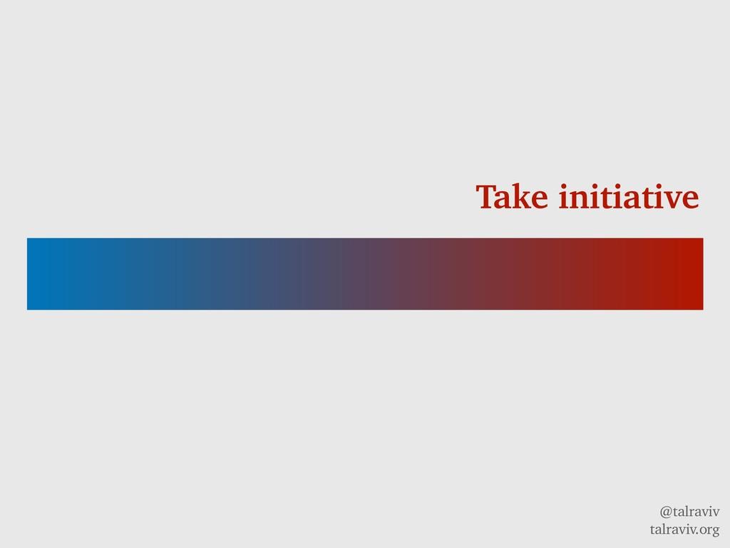 @talraviv talraviv.org Take initiative