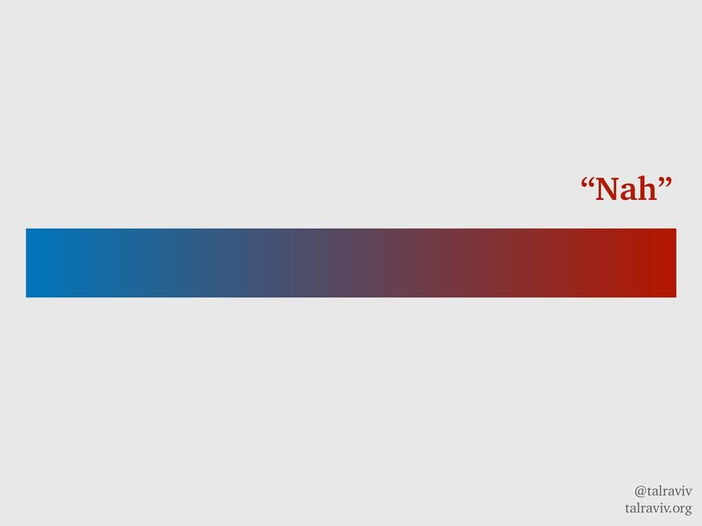 """@talraviv talraviv.org """"Nah"""""""