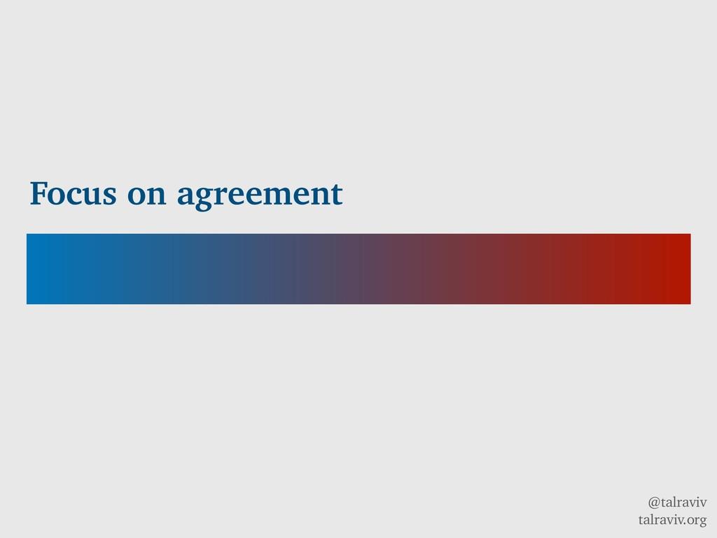 @talraviv talraviv.org Focus on agreement