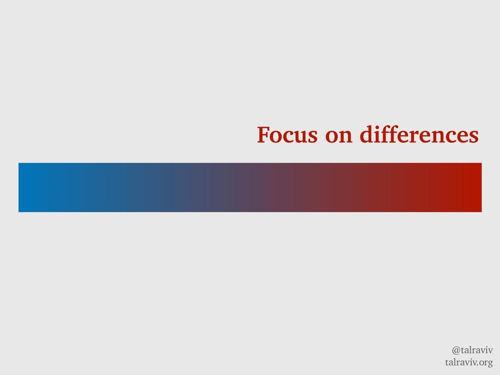 @talraviv talraviv.org Focus on differences