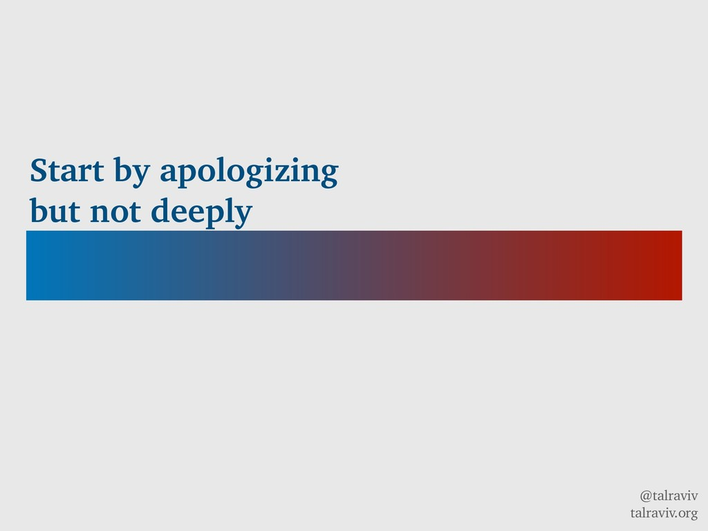 @talraviv talraviv.org Start by apologizing but...
