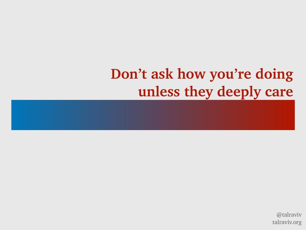 @talraviv talraviv.org Don't ask how you're doi...