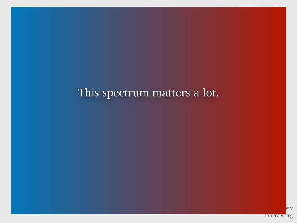 @talraviv talraviv.org This spectrum matters a ...