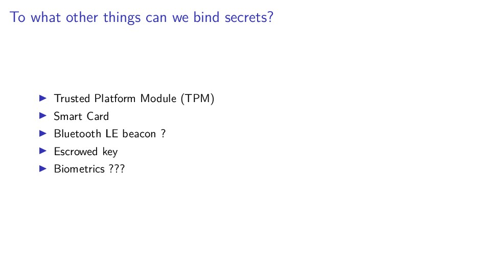 To what other things can we bind secrets? Trust...