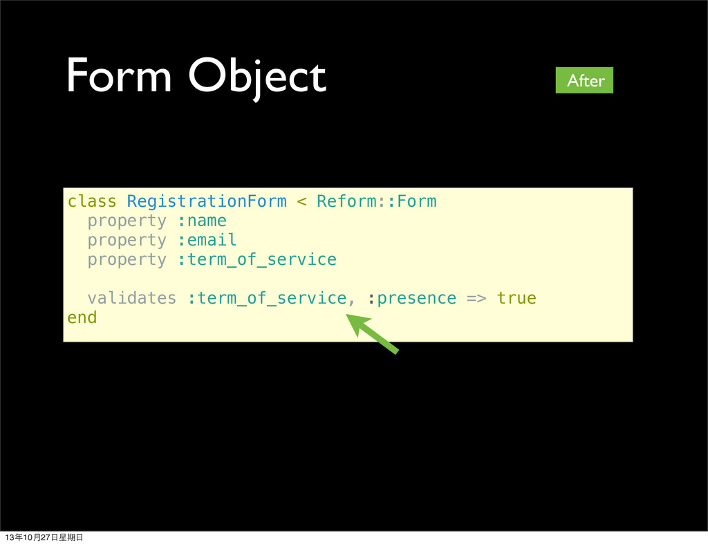 Form Object class RegistrationForm < Reform::Fo...