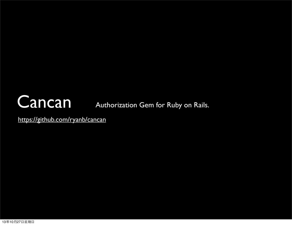 Cancan https://github.com/ryanb/cancan Authoriz...