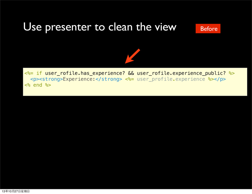 Use presenter to clean the view <%= if user_rof...
