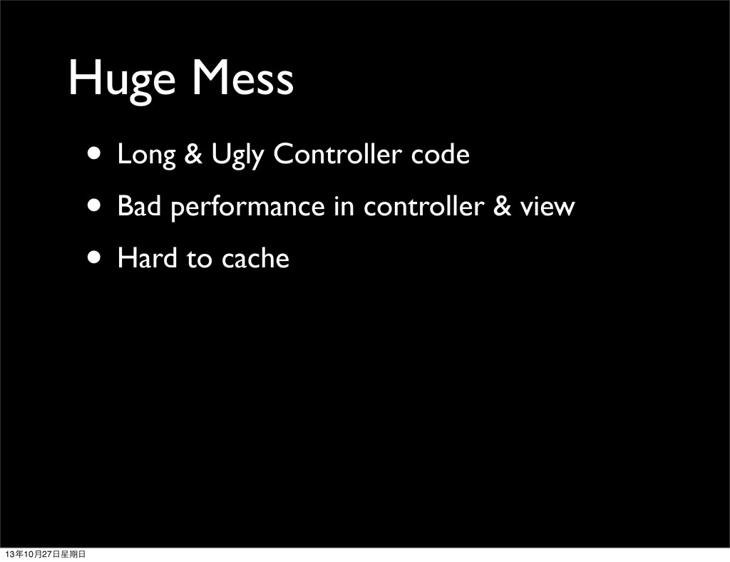 Huge Mess • Long & Ugly Controller code • Bad p...