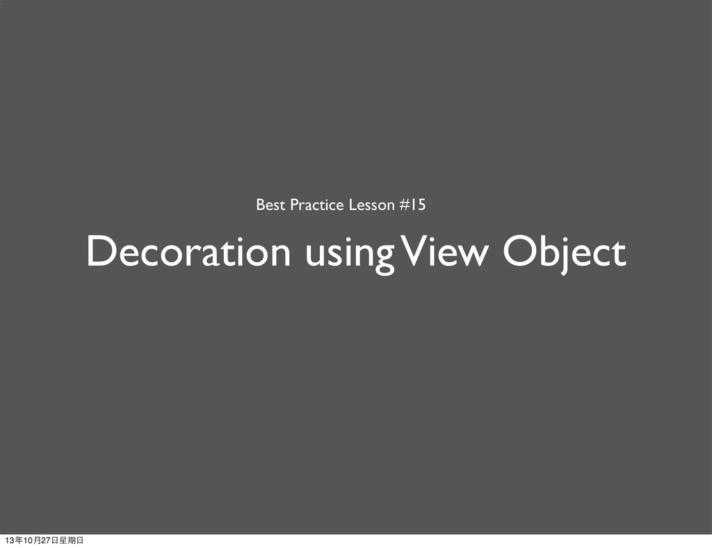 Decoration using View Object Best Practice Less...