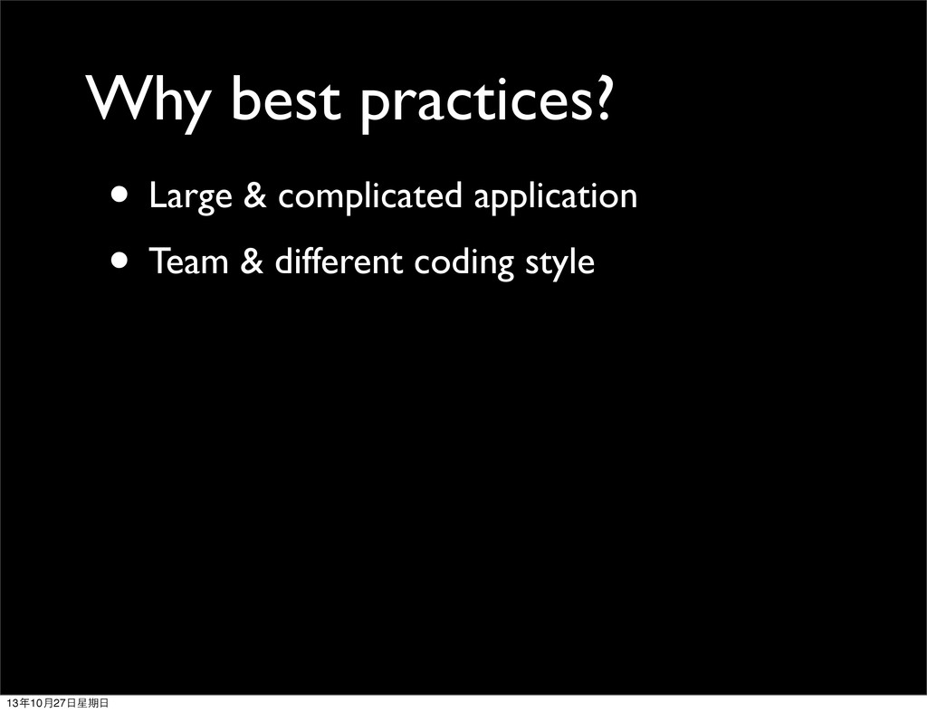Why best practices? • Large & complicated appli...