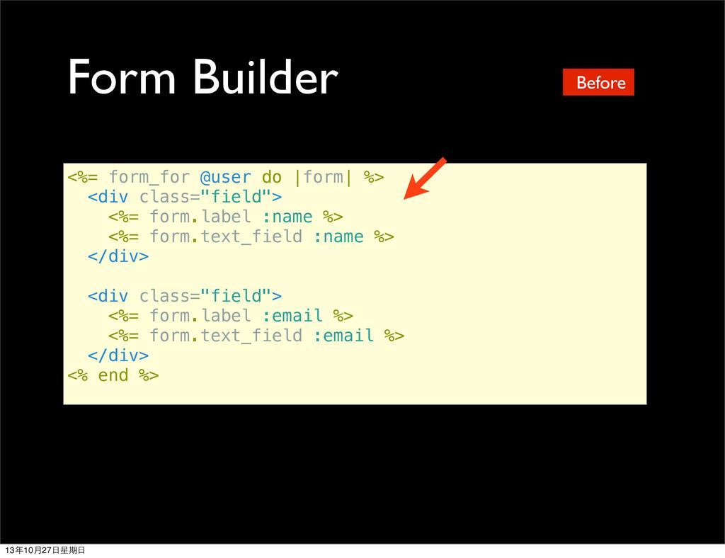 Form Builder <%= form_for @user do |form| %> <d...
