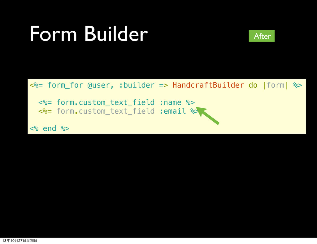 Form Builder <%= form_for @user, :builder => Ha...