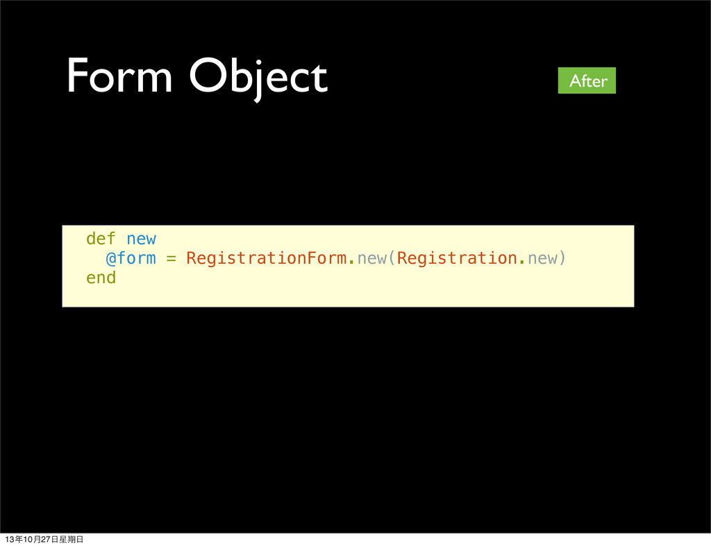 Form Object After def new @form = RegistrationF...