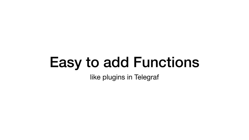 Easy to add Functions like plugins in Telegraf
