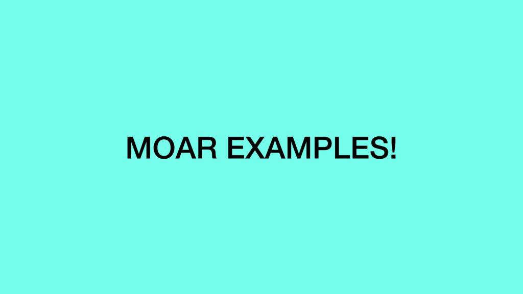 MOAR EXAMPLES!