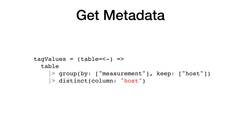 Get Metadata tagValues = (table=<-) => table |>...