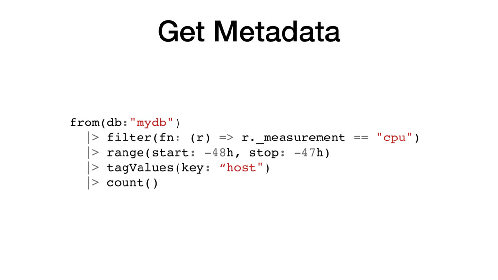 "Get Metadata from(db:""mydb"") |> filter(fn: (r) ..."