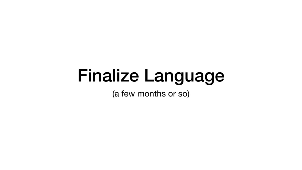 Finalize Language (a few months or so)