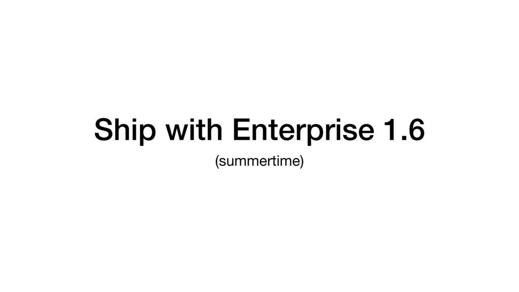 Ship with Enterprise 1.6 (summertime)