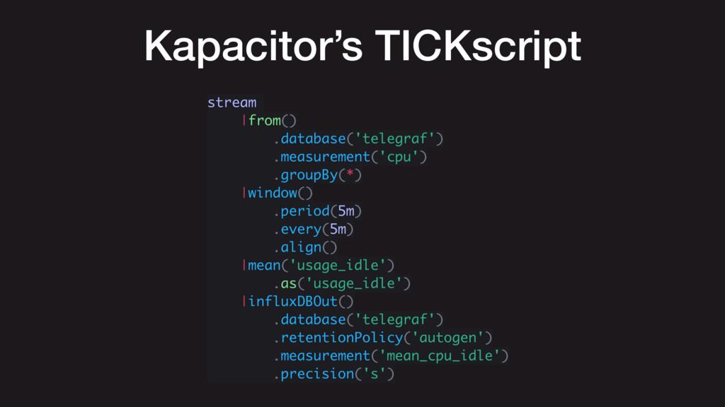 Kapacitor's TICKscript stream |from() .database...