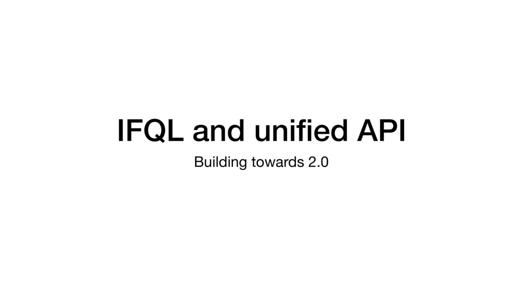 IFQL and unified API Building towards 2.0