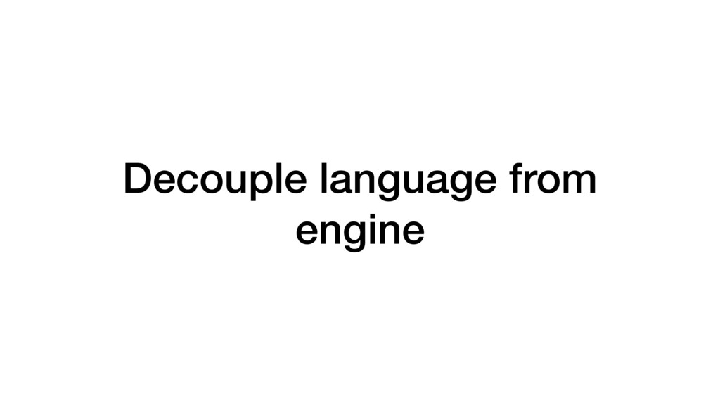 Decouple language from engine