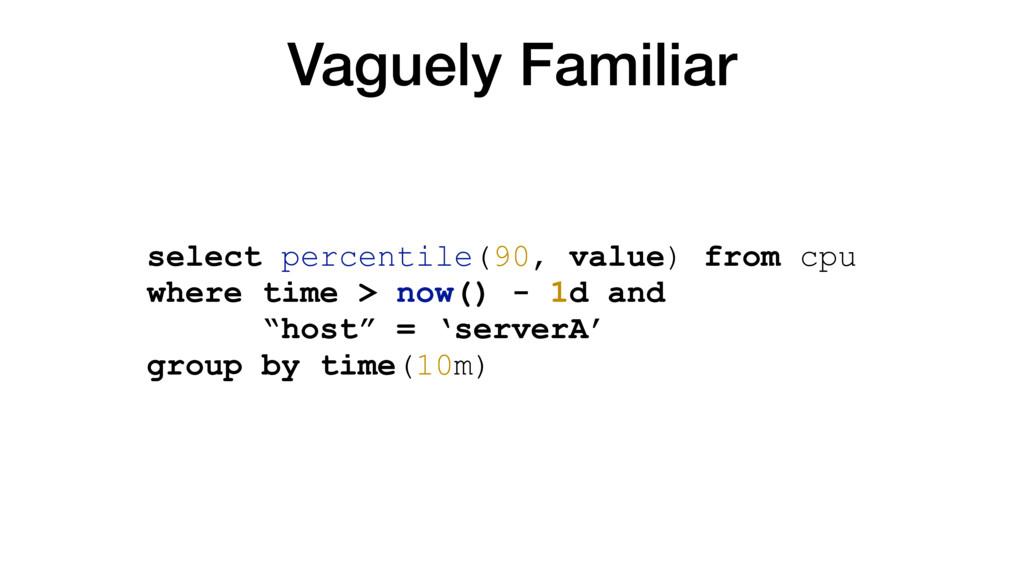 Vaguely Familiar select percentile(90, value) f...