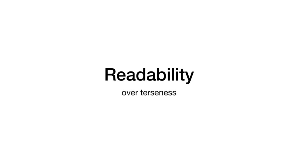 Readability over terseness