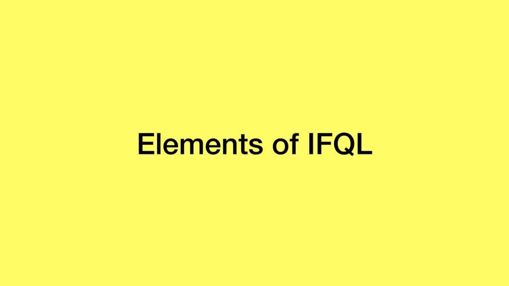 Elements of IFQL