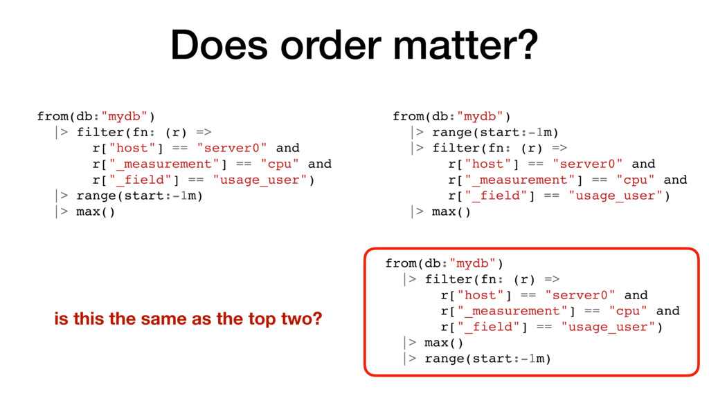 """Does order matter? from(db:""""mydb"""") 
