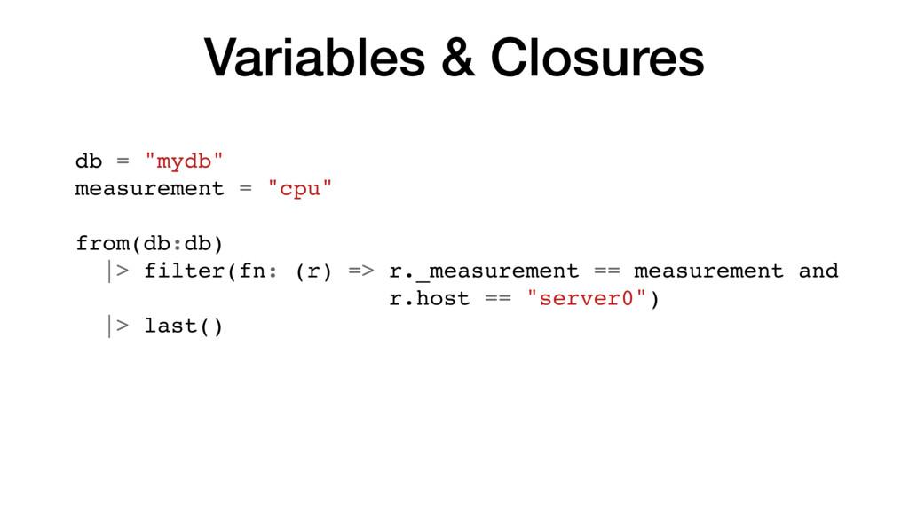 "Variables & Closures db = ""mydb"" measurement = ..."