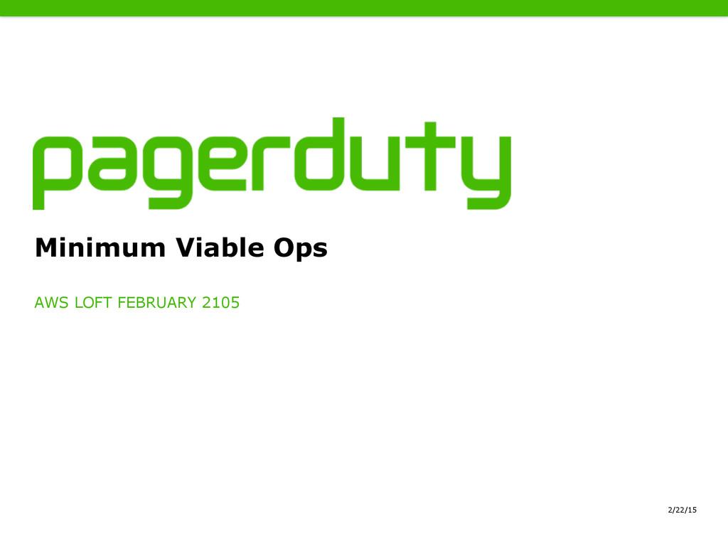 2/22/15 Minimum Viable Ops AWS LOFT FEBRUARY 21...