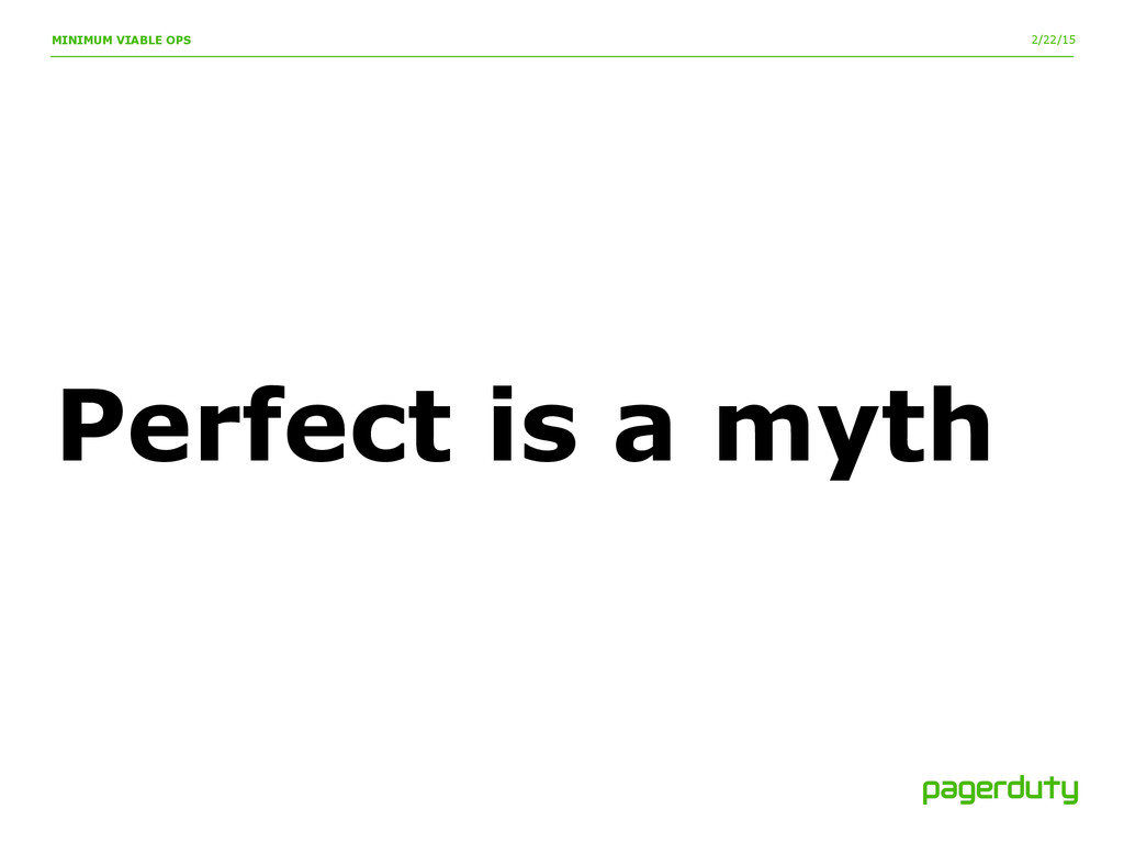 2/22/15 MINIMUM VIABLE OPS Perfect is a myth