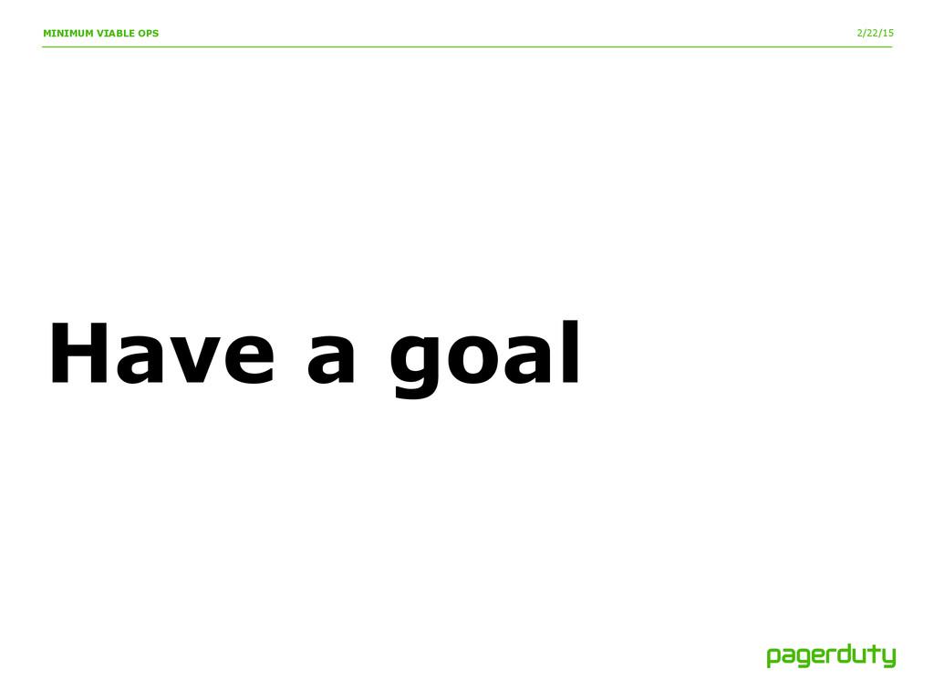 2/22/15 MINIMUM VIABLE OPS Have a goal