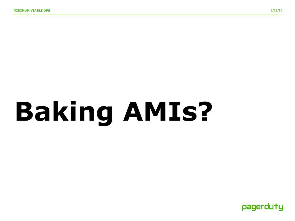 2/22/15 MINIMUM VIABLE OPS Baking AMIs?