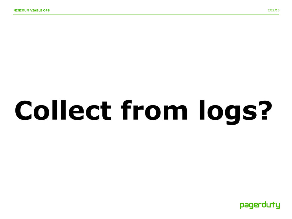2/22/15 MINIMUM VIABLE OPS Collect from logs?