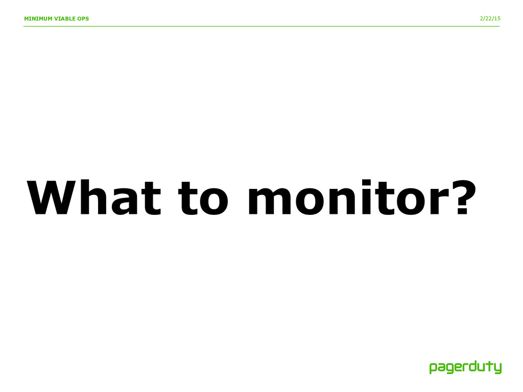 2/22/15 MINIMUM VIABLE OPS What to monitor?