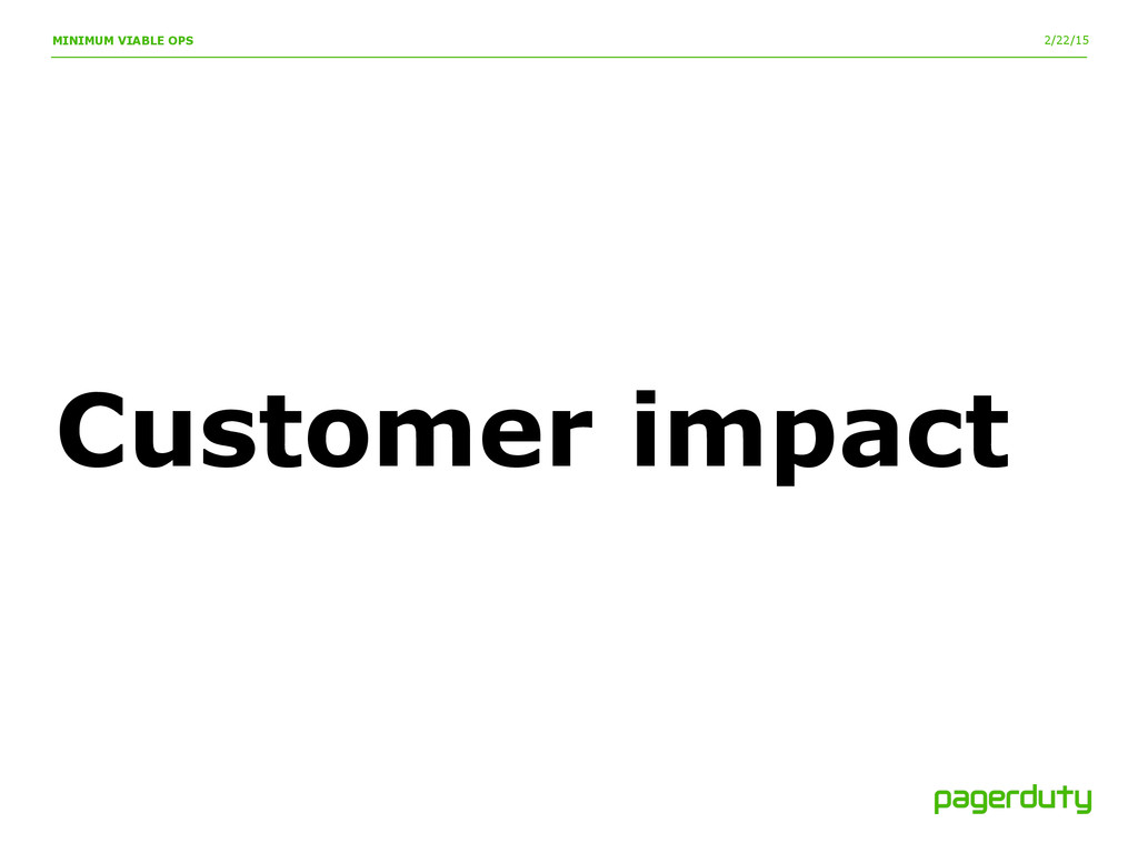 2/22/15 MINIMUM VIABLE OPS Customer impact