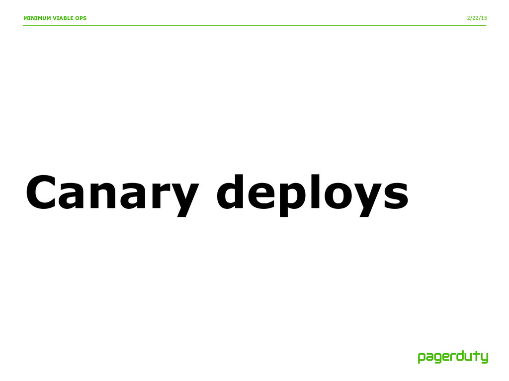 2/22/15 MINIMUM VIABLE OPS Canary deploys