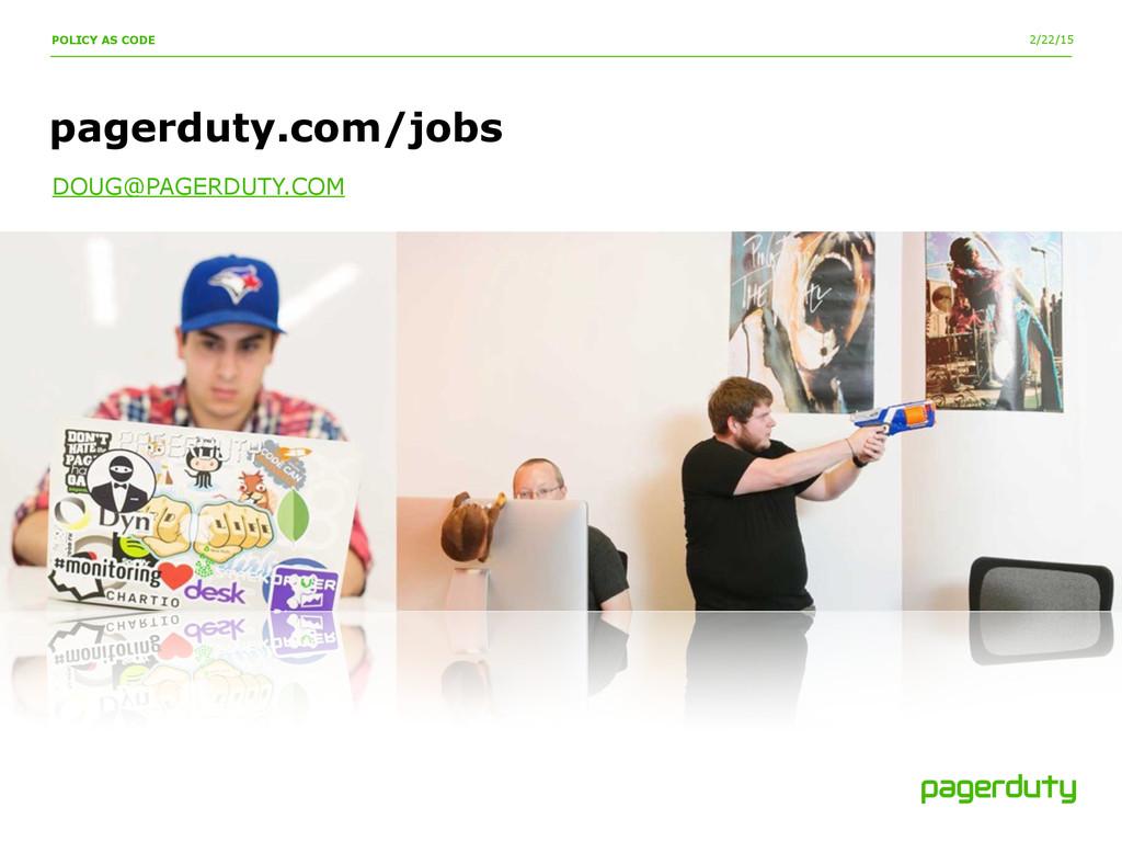 2/22/15 POLICY AS CODE pagerduty.com/jobs DOUG@...