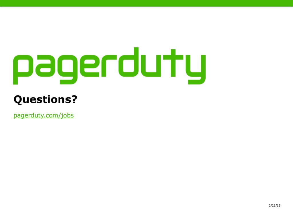 2/22/15 pagerduty.com/jobs Questions?