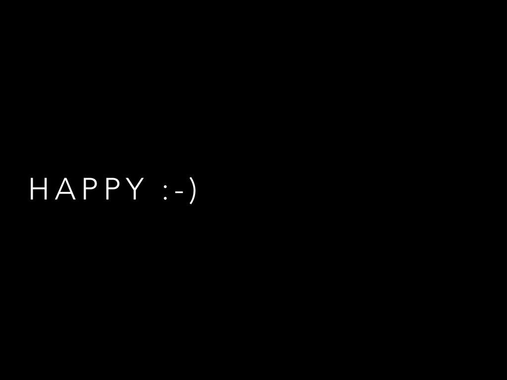 H A P P Y : - )